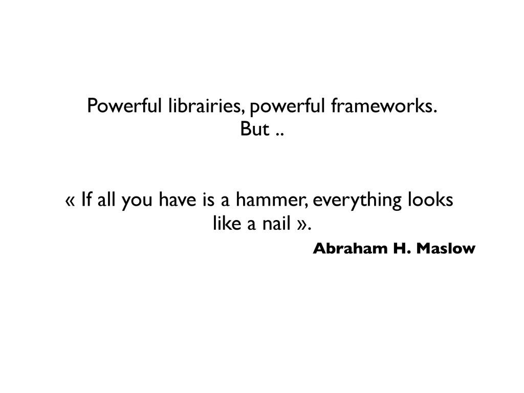 Powerful librairies, powerful frameworks.   B...