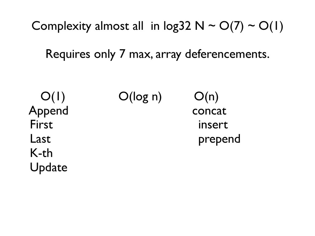 Complexity almost all in log32 N ~ O(7) ~ O(1) ...