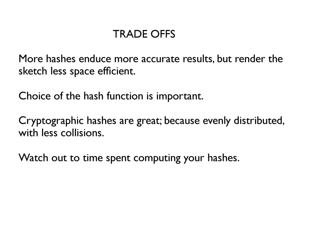 TRADE OFFS    More hashes enduce more accur...