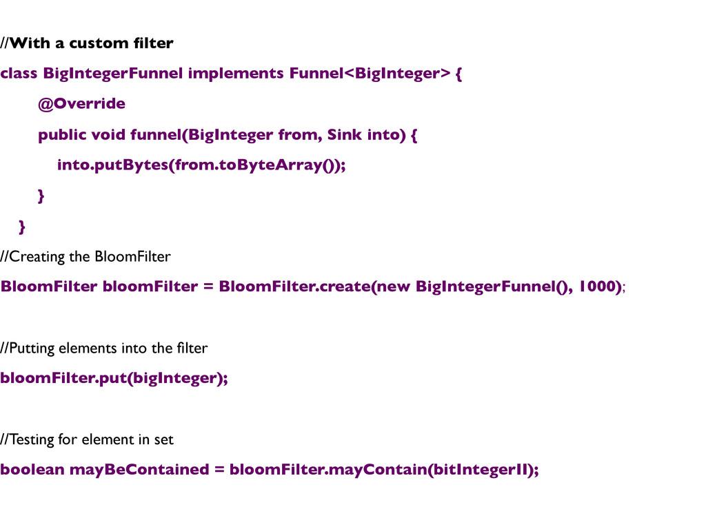 //With a custom filter  class BigIntegerFunnel...