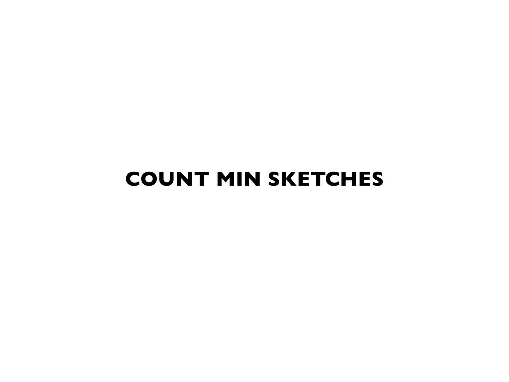 COUNT MIN SKETCHES