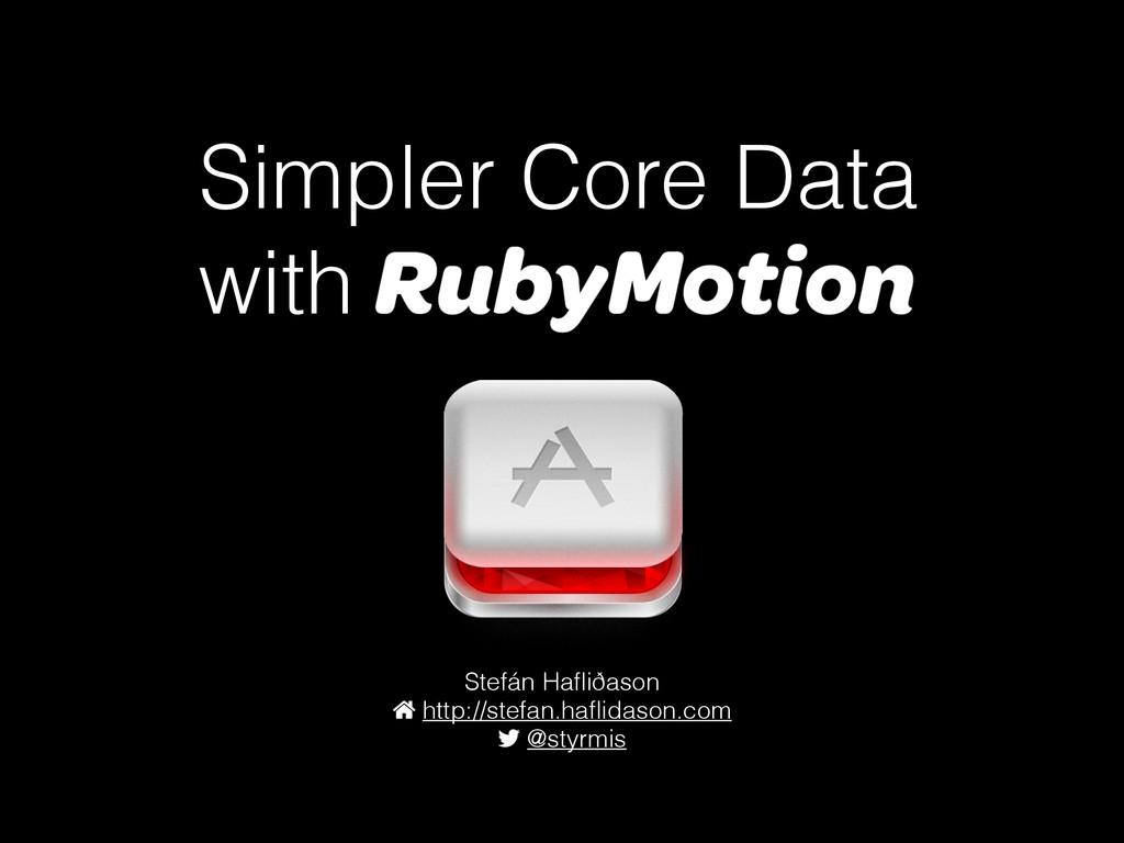 Simpler Core Data with RubyMotion Stefán Hafliða...