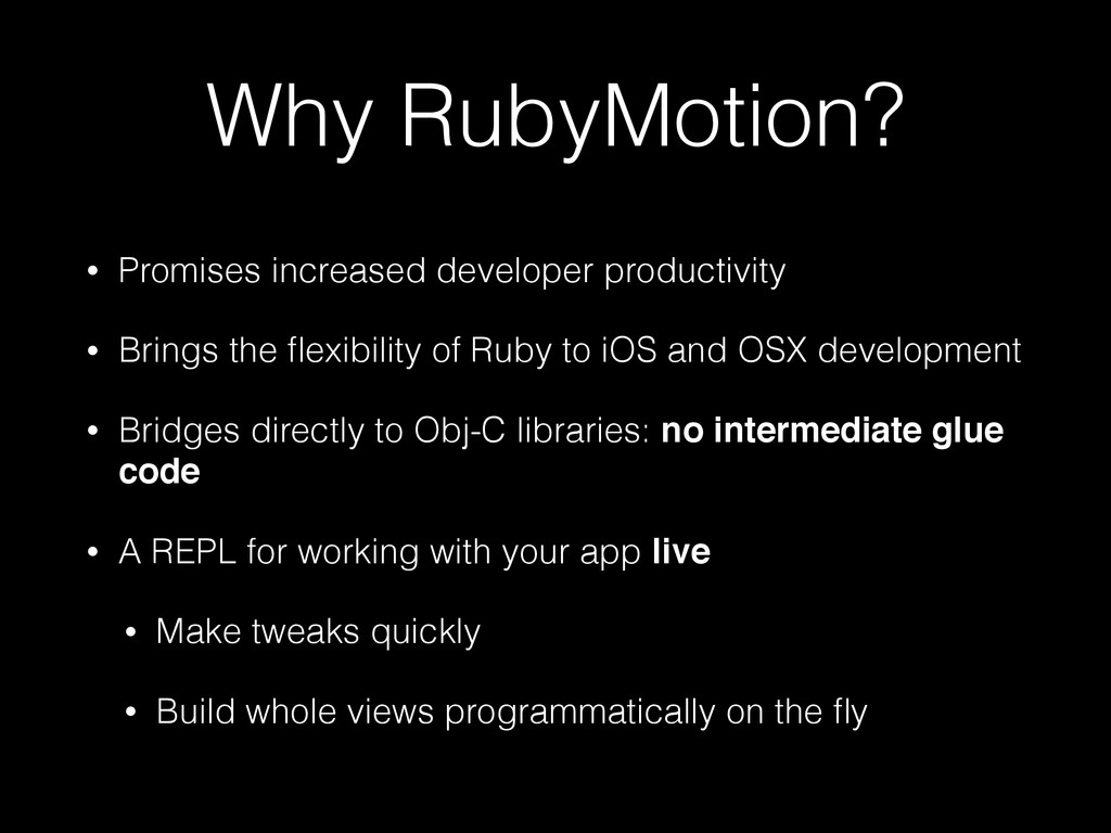 Why RubyMotion? • Promises increased developer ...