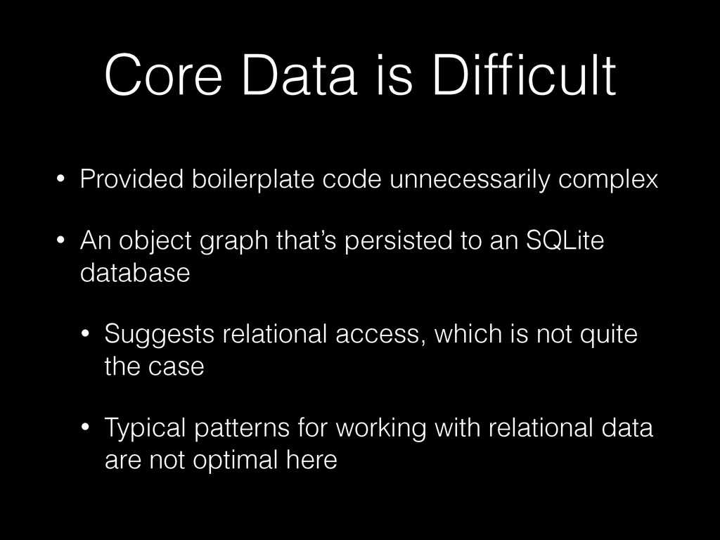 Core Data is Difficult • Provided boilerplate co...