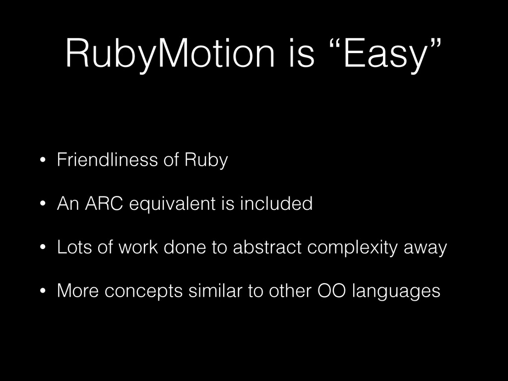 """RubyMotion is """"Easy"""" • Friendliness of Ruby • A..."""