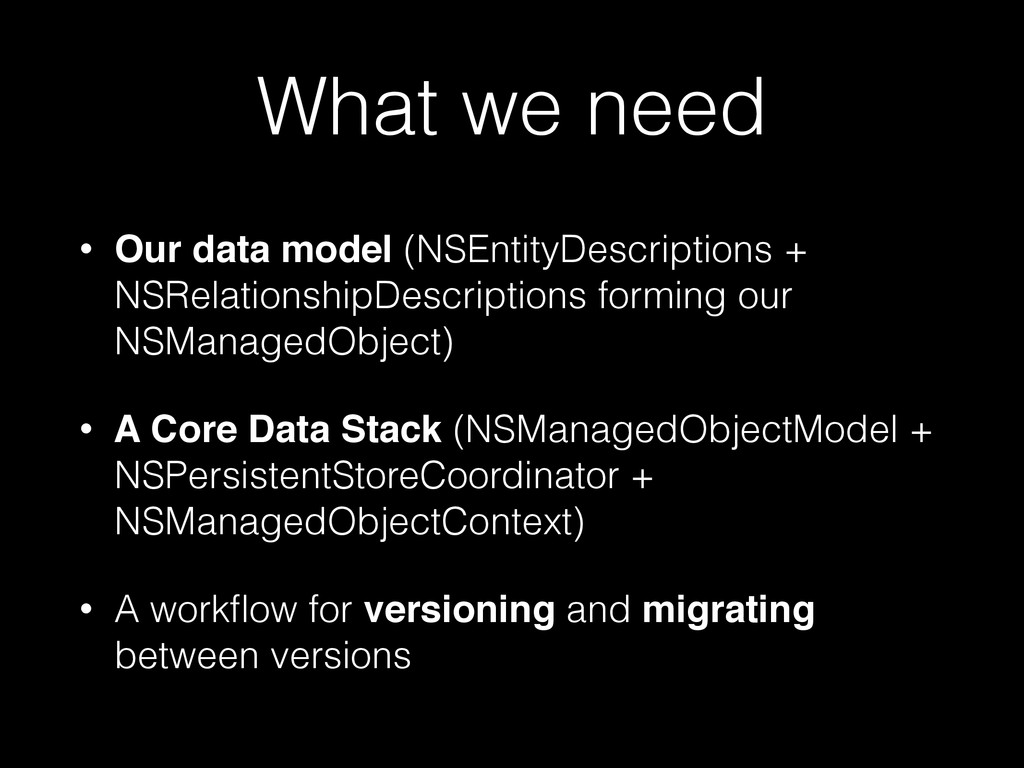 What we need • Our data model (NSEntityDescript...