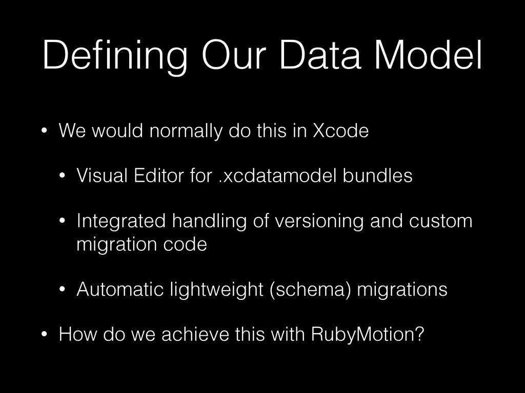 Defining Our Data Model • We would normally do t...