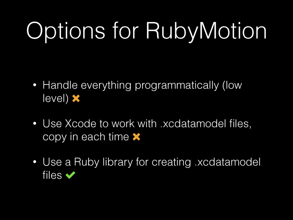 Options for RubyMotion • Handle everything prog...