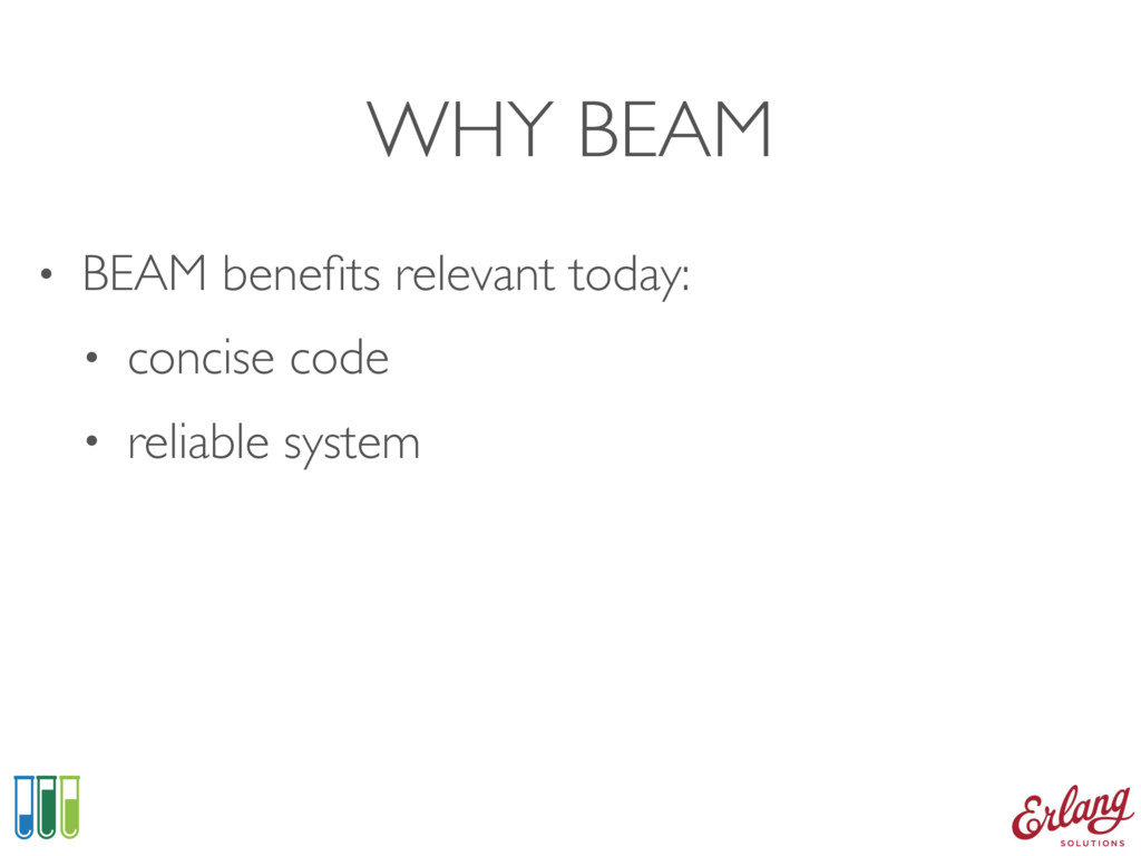 WHY BEAM • BEAM benefits relevant today: • conci...