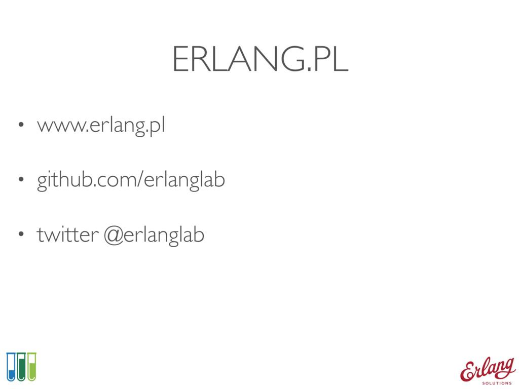 ERLANG.PL • www.erlang.pl • github.com/erlangla...