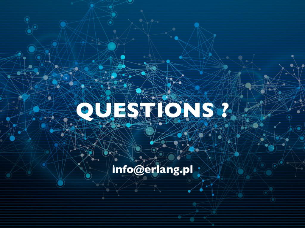 QUESTIONS ? info@erlang.pl