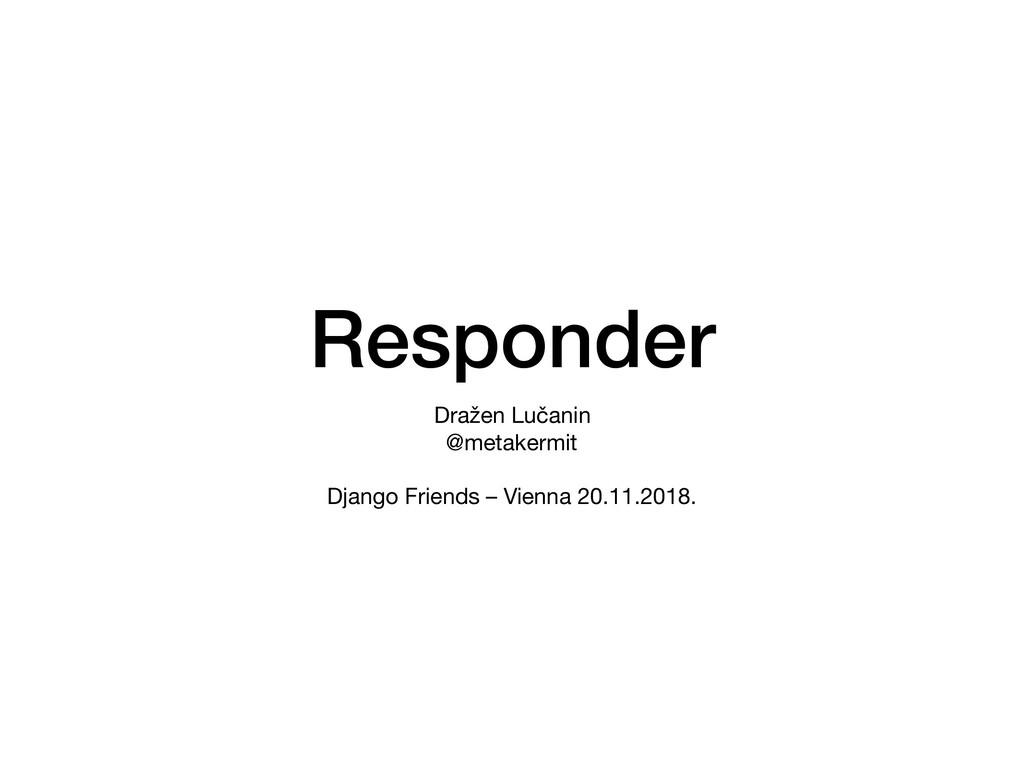 Responder Dražen Lučanin  @metakermit  Django F...
