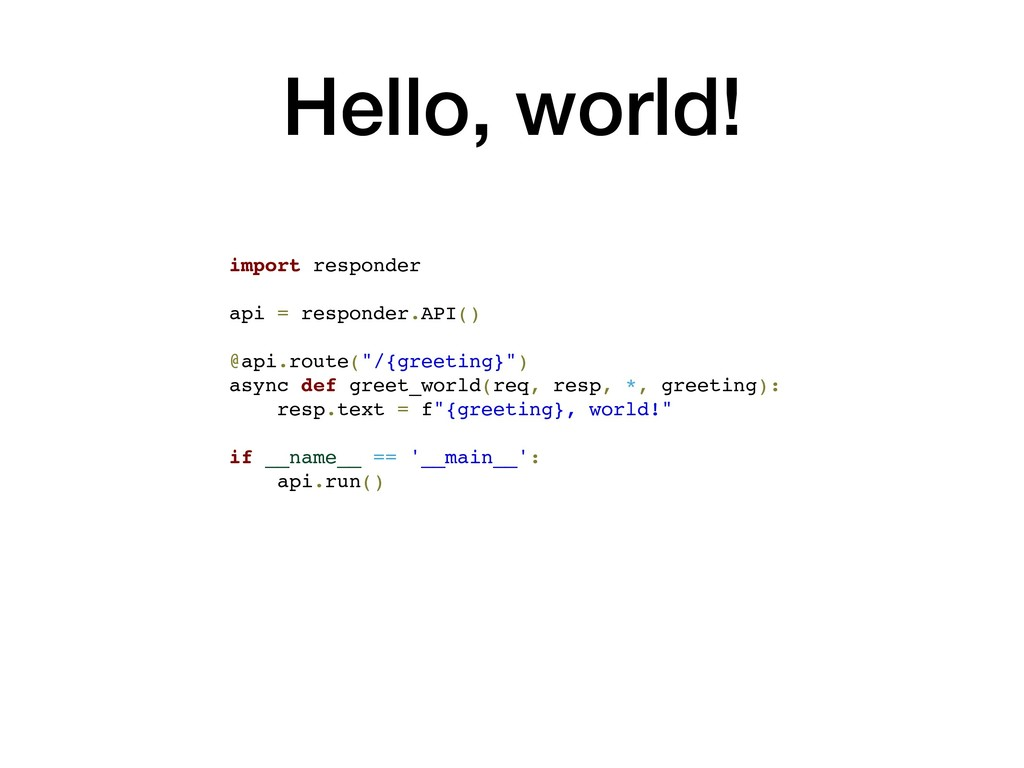 Hello, world! import responder api = responder....