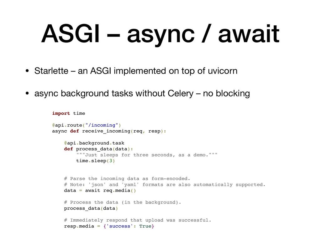 ASGI – async / await • Starlette – an ASGI impl...
