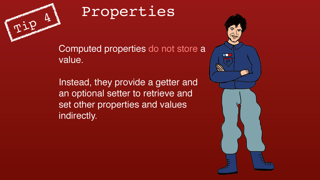 Properties Computed properties do not store a v...