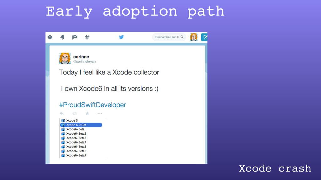 Early adoption path Xcode crash