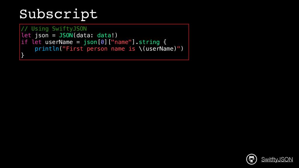SwitftyJSON Subscript // Using SwiftyJSON let j...