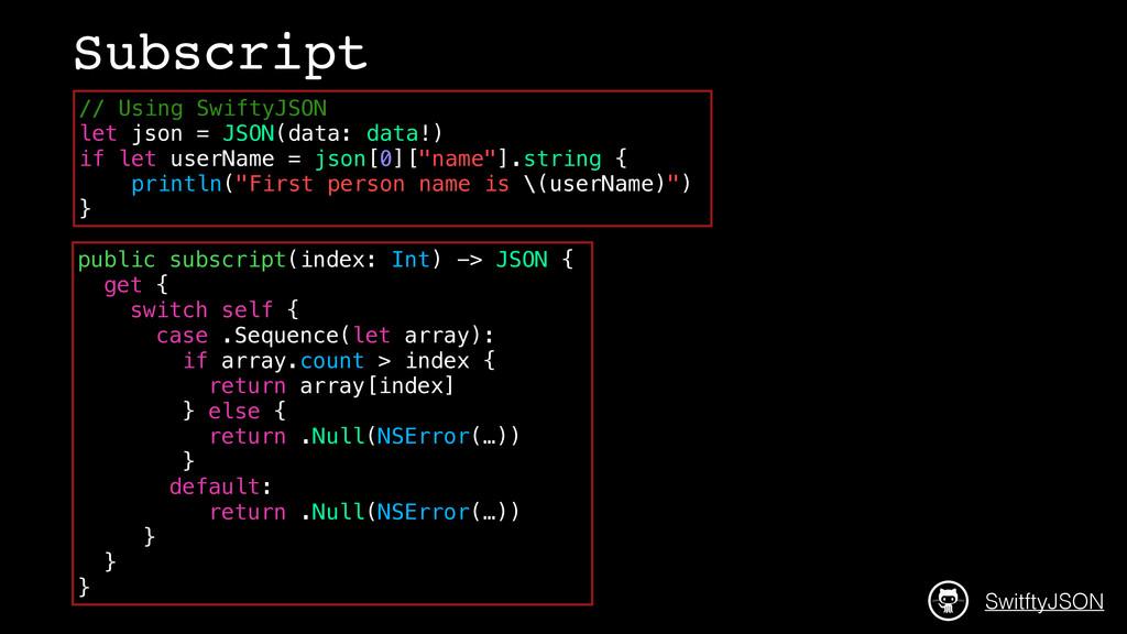public subscript(index: Int) -> JSON { get { sw...