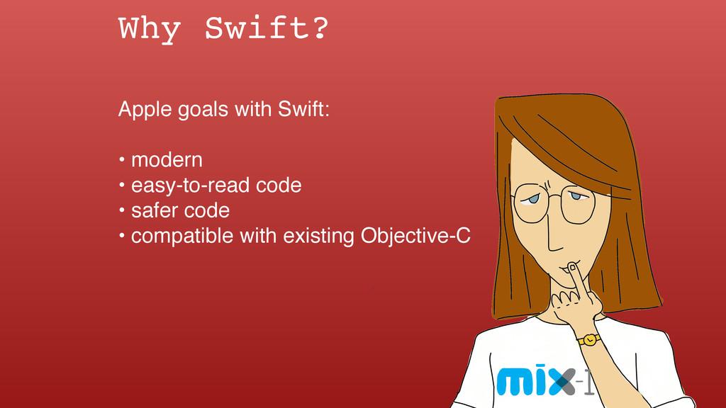 Why Swift? Apple goals with Swift: • modern • e...