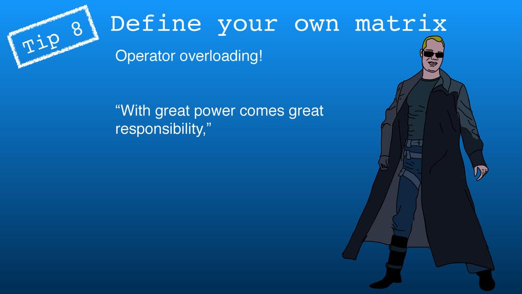 "Define your own matrix Operator overloading! ""W..."