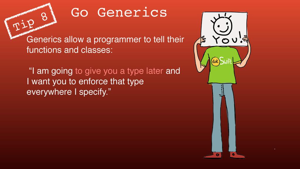 Go Generics Generics allow a programmer to tell...