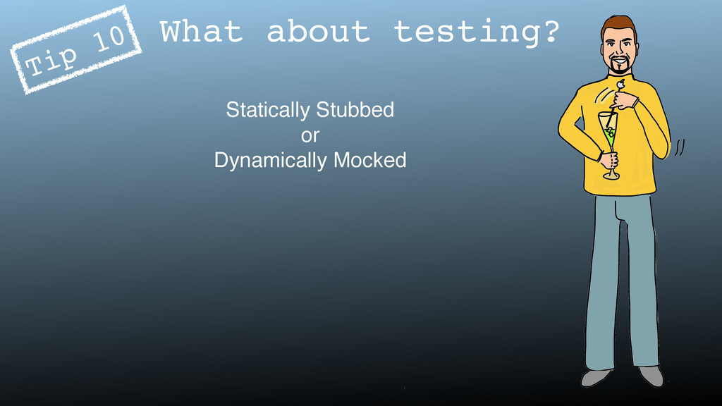What about testing? Statically Stubbed or Dynam...