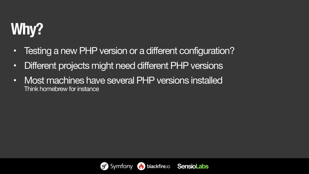 Why? • Testing a new PHP version or a different...