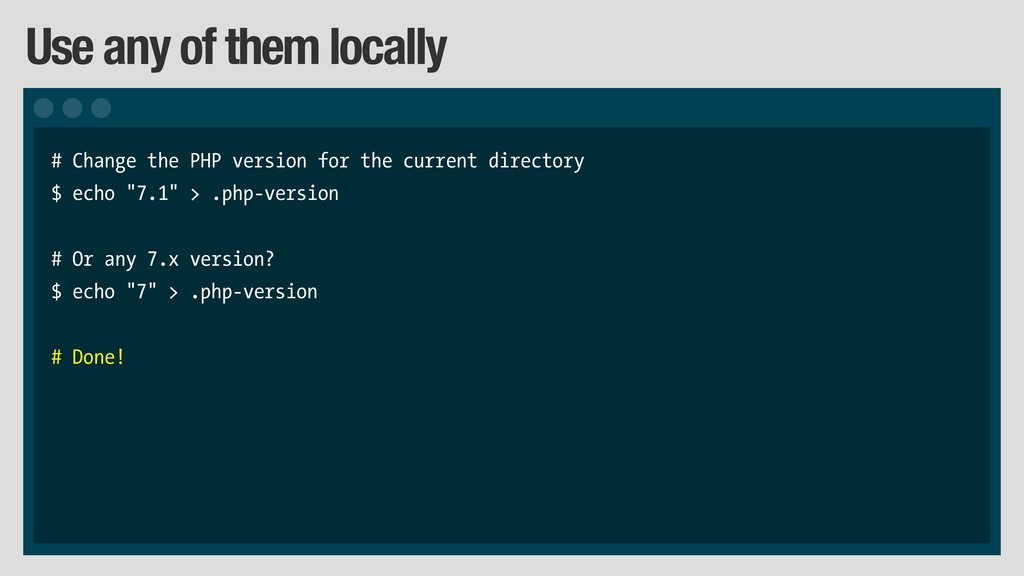 Use any of them locally # Change the PHP versio...