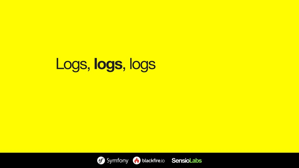 Logs, logs, logs