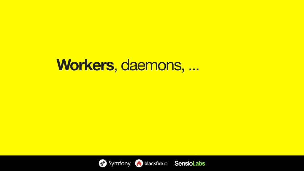 Workers, daemons, ...