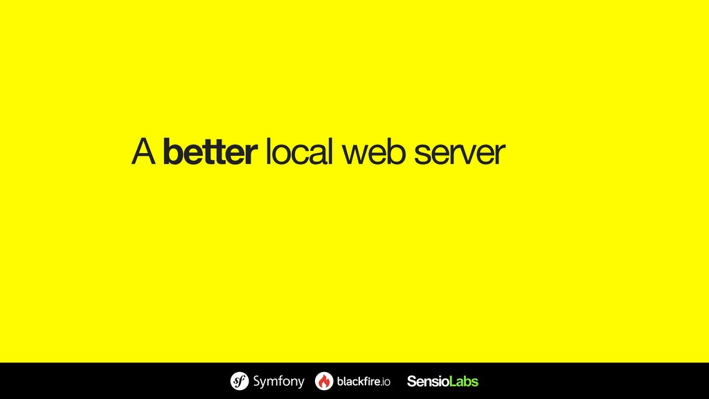 A better local web server