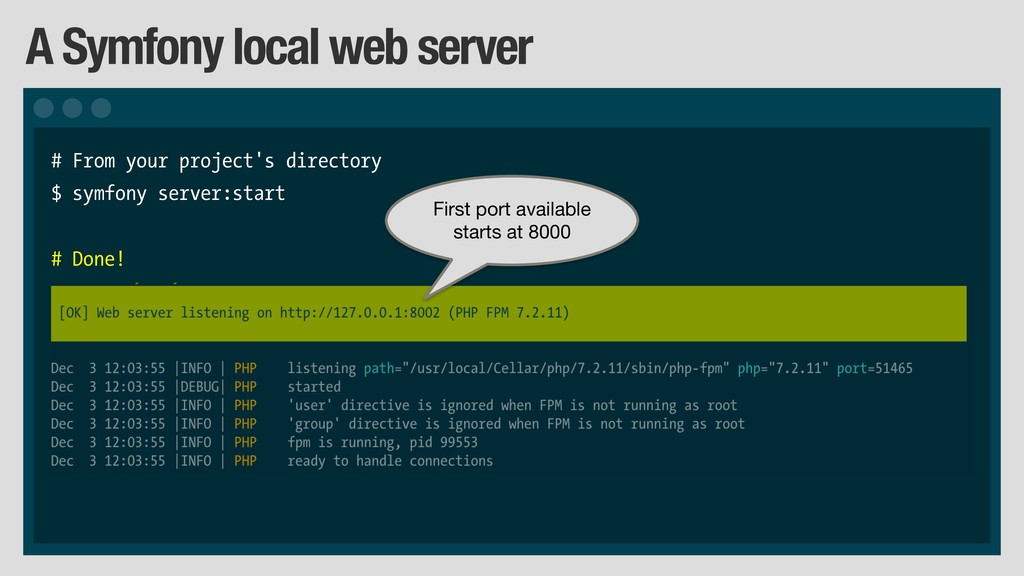 A Symfony local web server # From your project'...