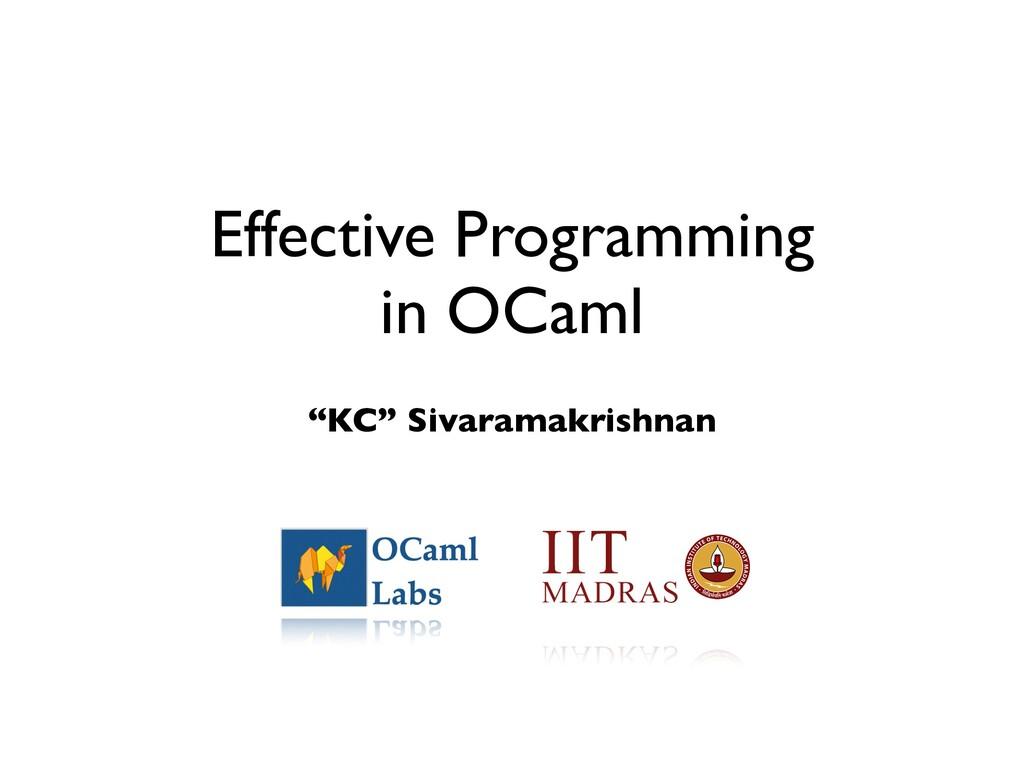 "Effective Programming    in OCaml ""KC"" Sivarama..."