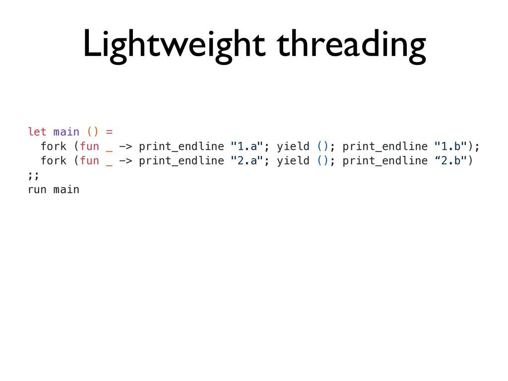 Lightweight threading let main () =   fork (fun...
