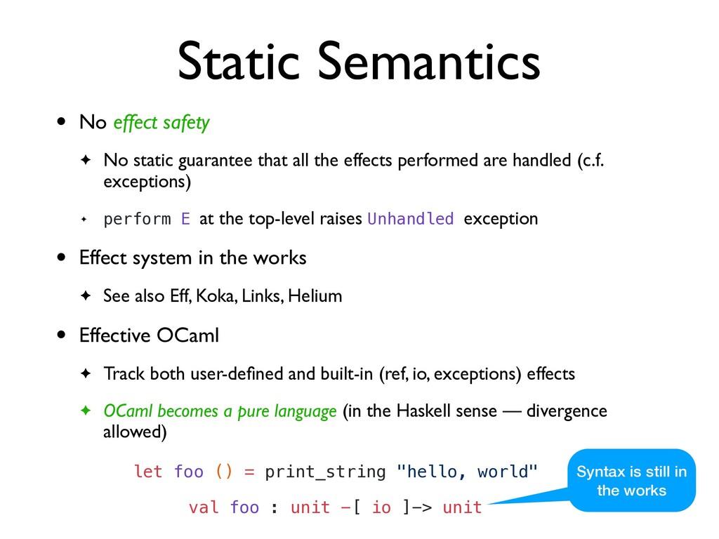 Static Semantics • No effect safet y  ✦ No stat...
