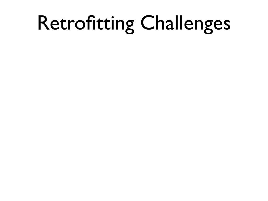 Retro fi tting Challenges
