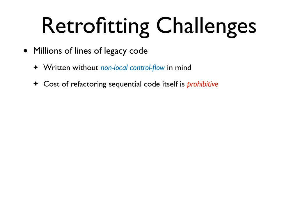 Retro fi tting Challenges • Millions of lines o...