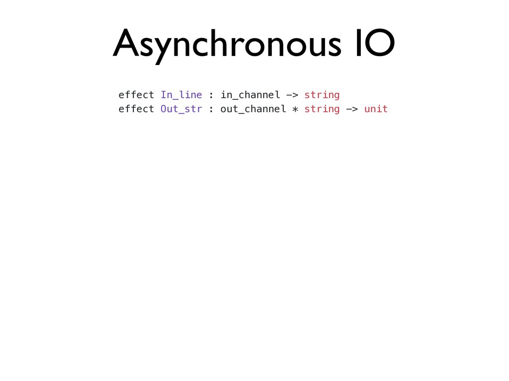 Asynchronous IO effect In_line : in_channel -> ...