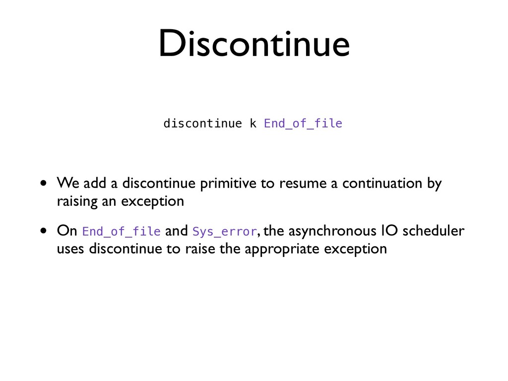 Discontinue • We add a discontinue primitive to...