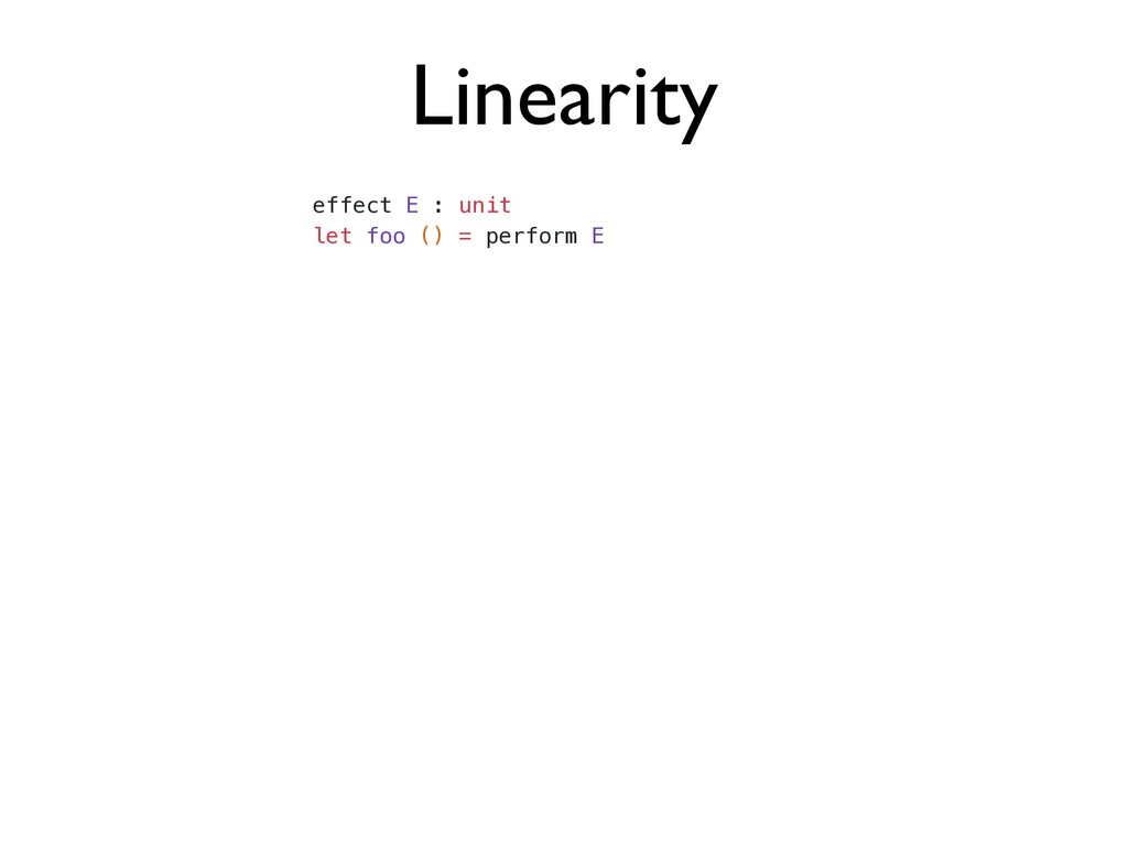 Linearity effect E : unit   let foo () = perfor...