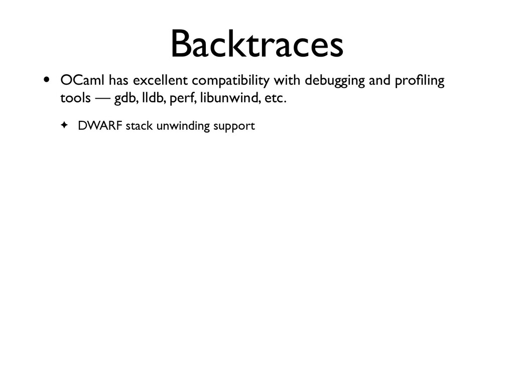 Backtraces • OCaml has excellent compatibility ...