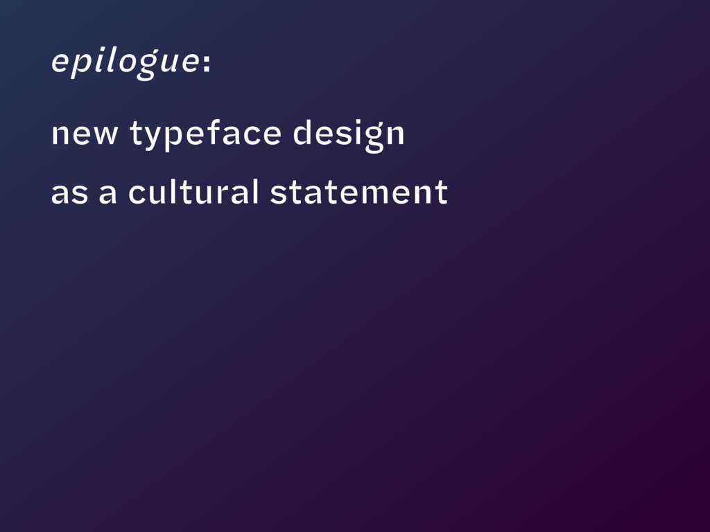 epilogue: new typeface design as a cultural sta...