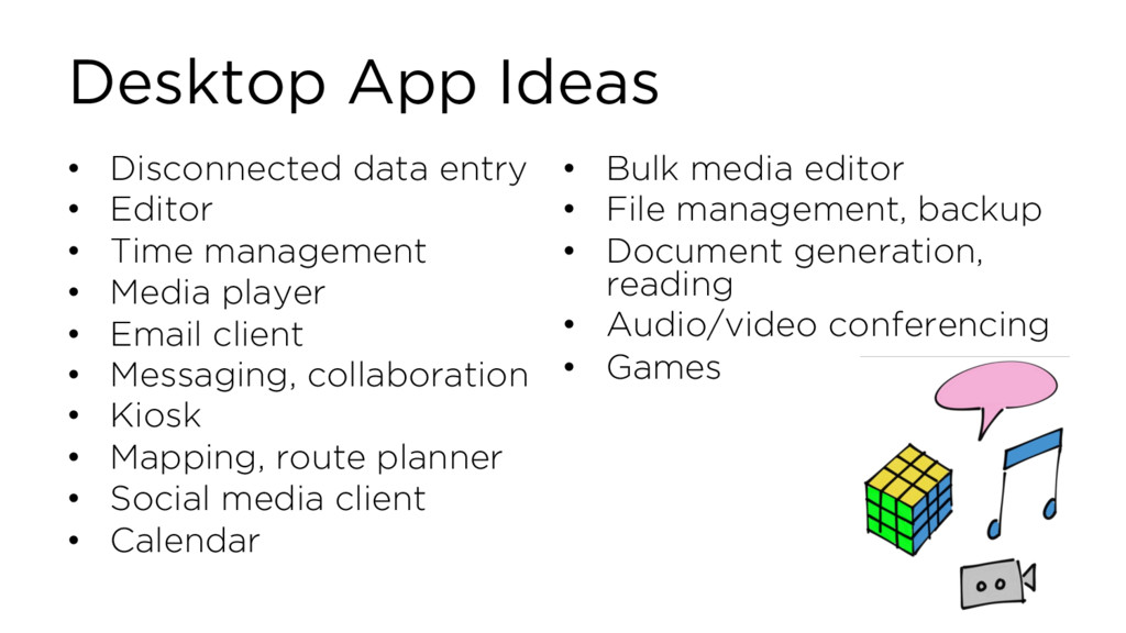 Desktop App Ideas • Disconnected data entry • E...