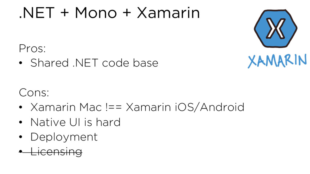 .NET + Mono + Xamarin Pros: • Shared .NET code ...