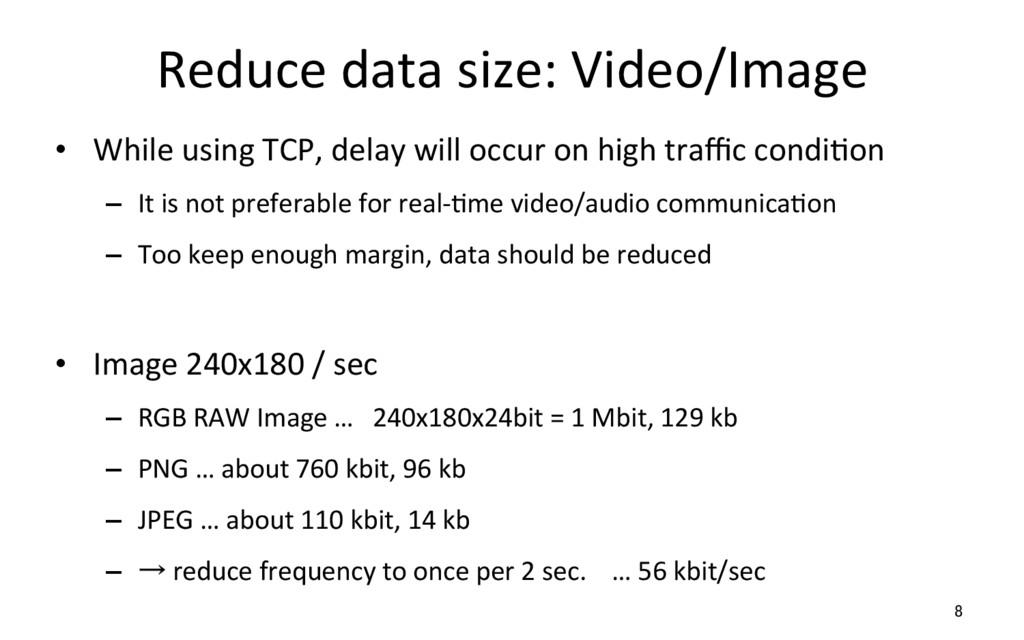 Reduce data size: Video/Image • While using TC...