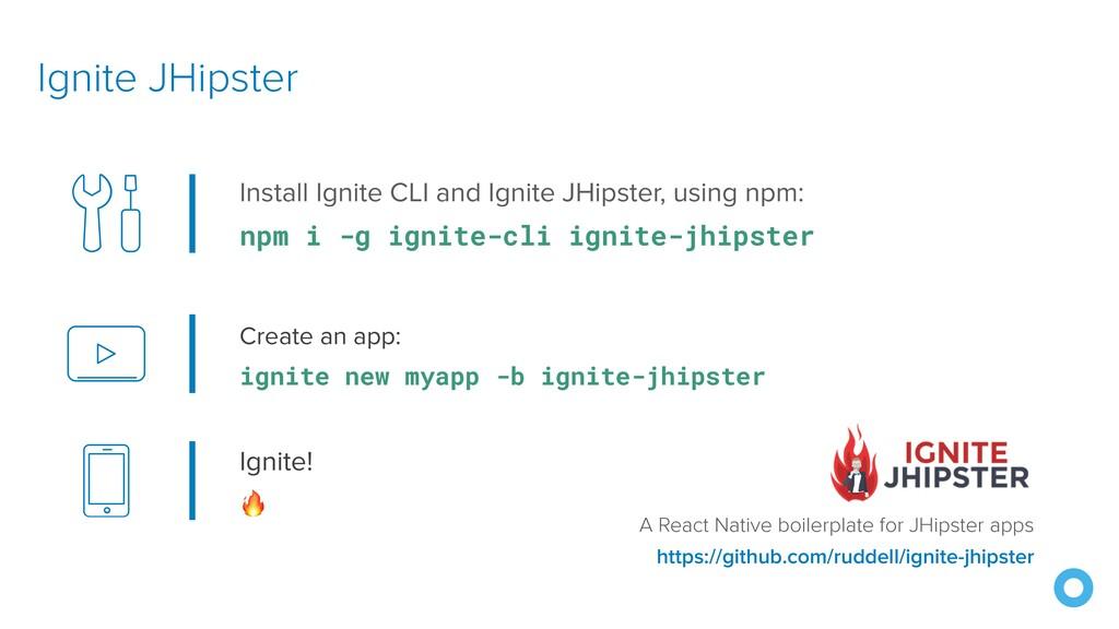 Create an app: ignite new myapp -b ignite-jhips...