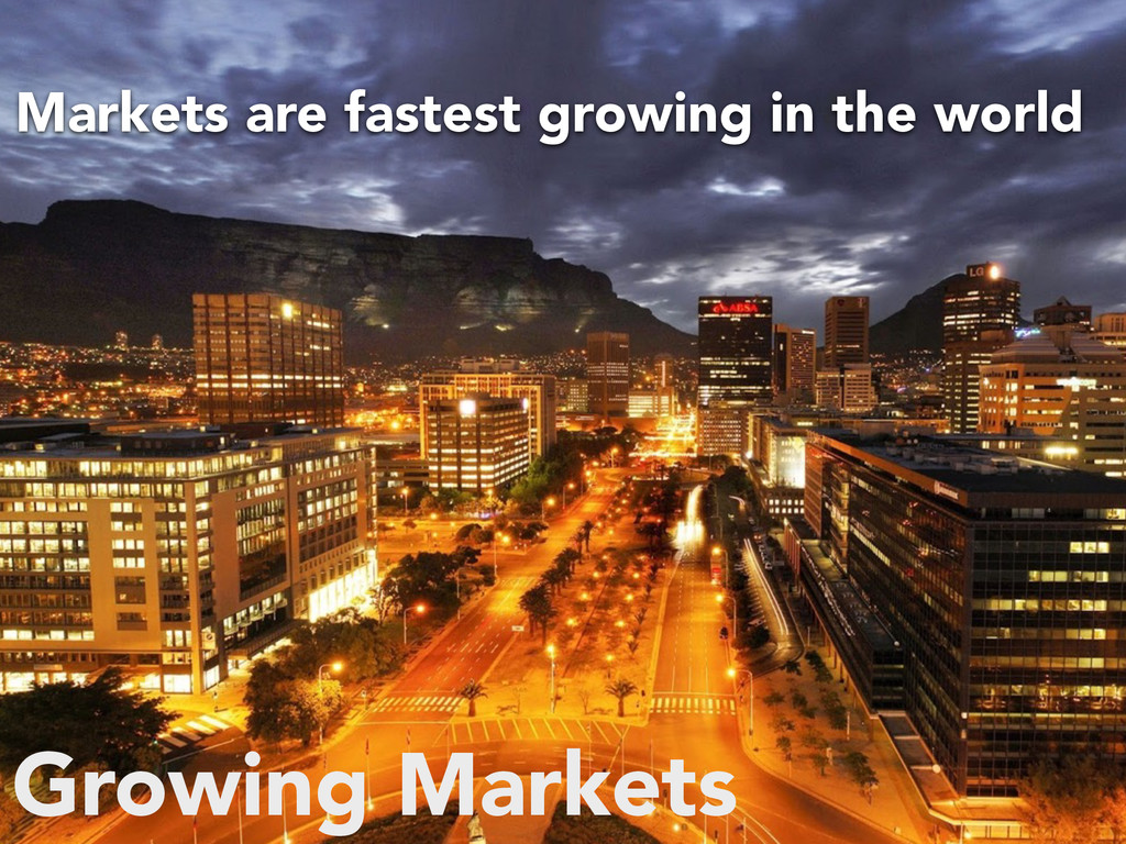 Growing Markets Markets are fastest growing in ...