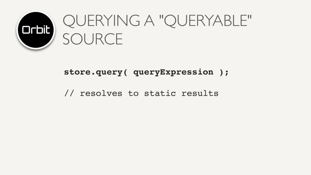 "QUERYING A ""QUERYABLE"" SOURCE store.query( quer..."