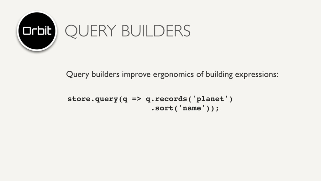 QUERY BUILDERS Query builders improve ergonomic...