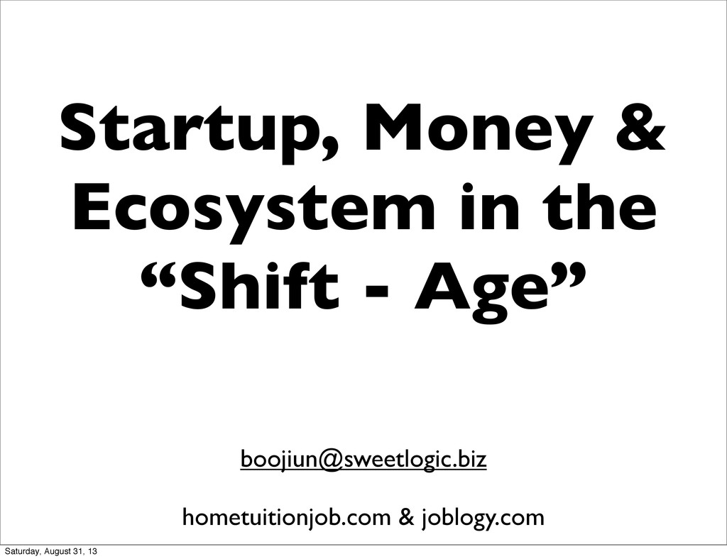 "Startup, Money & Ecosystem in the ""Shift - Age""..."